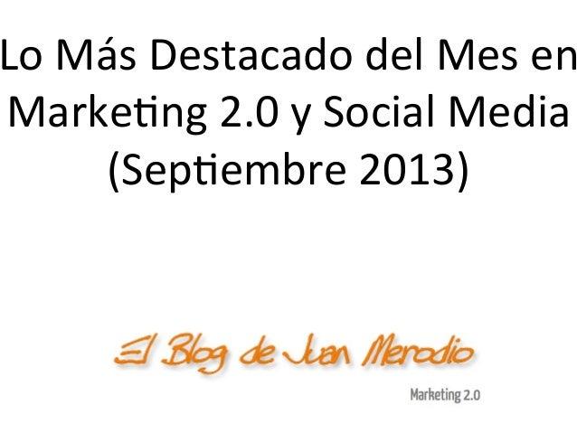 Lo + Destacado del Mes en Marketing 2.0 y Redes Sociales (Septiembre 2013)