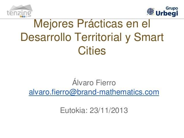 Mejores Prácticas en el Desarrollo Territorial y Smart Cities Álvaro Fierro alvaro.fierro@brand-mathematics.com Eutokia: 2...