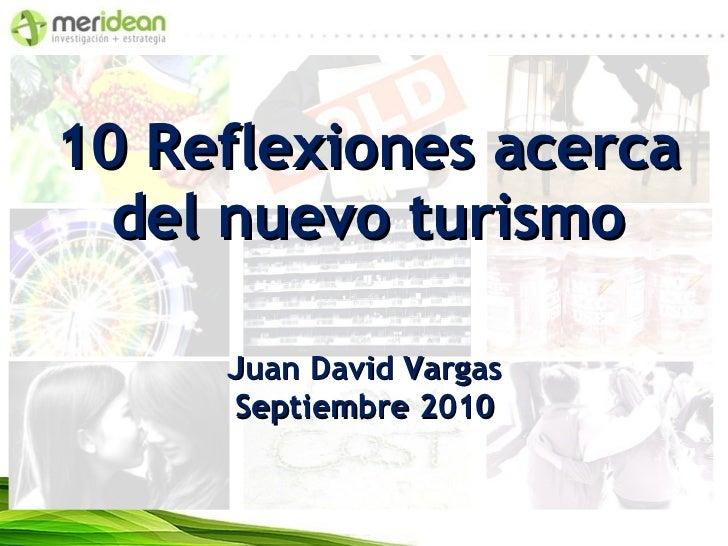 10 Reflexiones acerca del nuevo turismo Juan David Vargas Septiembre 2010