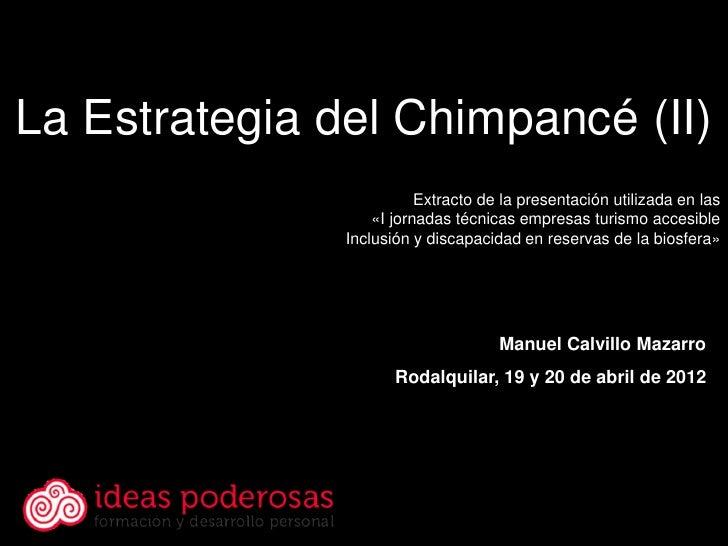 La Estrategia del Chimpancé (II)                          Extracto de la presentación utilizada en las                   «...