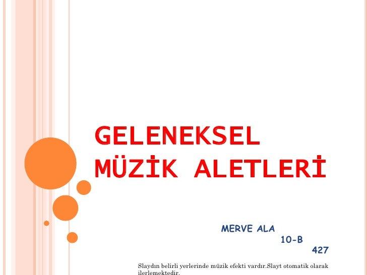 GELENEKSELMÜZİK ALETLERİ                               MERVE ALA                                                    10-B  ...