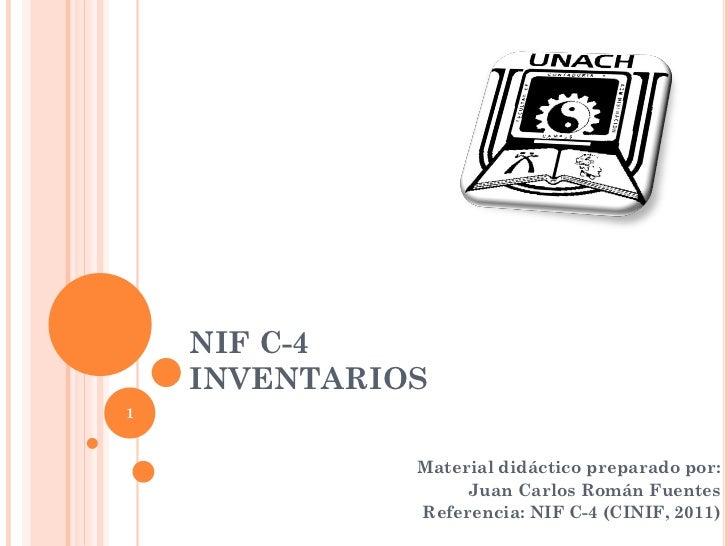 NIF C-4    INVENTARIOS1              Material didáctico preparado por:                   Juan Carlos Román Fuentes        ...