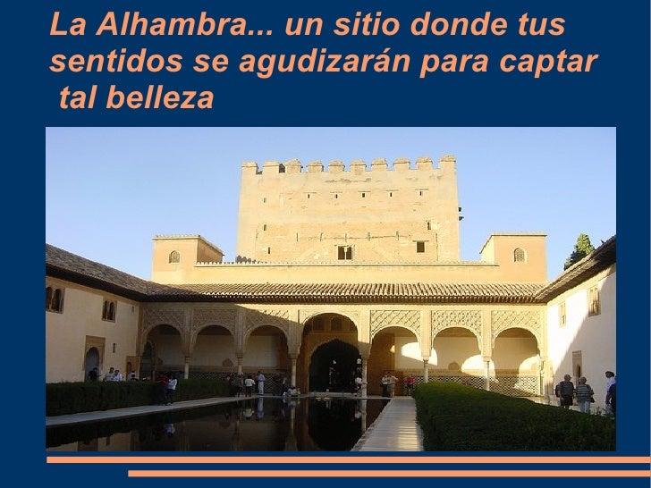 La Alhambra... un sitio donde tus sentidos se agudizarán para captar  tal belleza