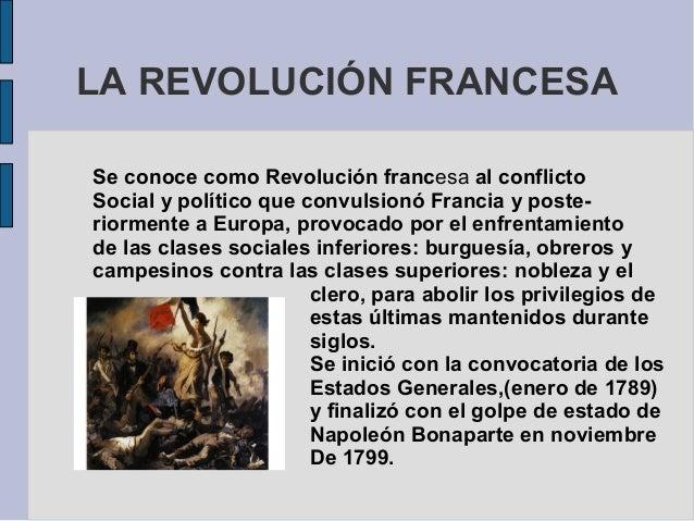 LA REVOLUCIÓN FRANCESA Se conoce como Revolución francesa al conflicto Social y político que convulsionó Francia y poste- ...