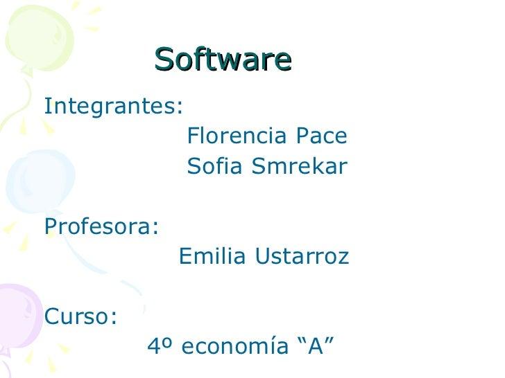 Software  <ul><li>Integrantes: </li></ul><ul><li>Florencia Pace  </li></ul><ul><li>Sofia Smrekar  </li></ul><ul><li>Profes...
