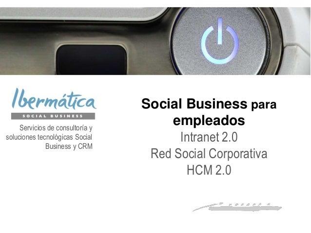 Social Business para empleados Intranet 2.0 Red Social Corporativa HCM 2.0 Servicios de consultoría y soluciones tecnológi...
