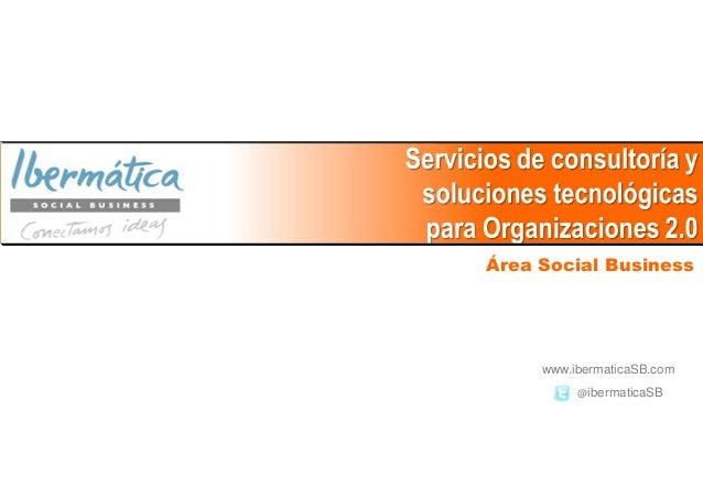 Área Social Business     www.ibermaticaSB.com          @ibermaticaSB          2013