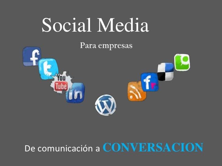 Social Media<br />Para empresas<br />De comunicación a CONVERSACION<br />