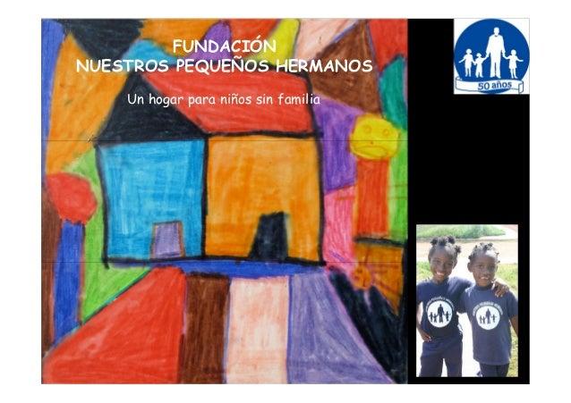 FUNDACIÓN NUESTROS PEQUEÑOS HERMANOS Un hogar para niños sin familia