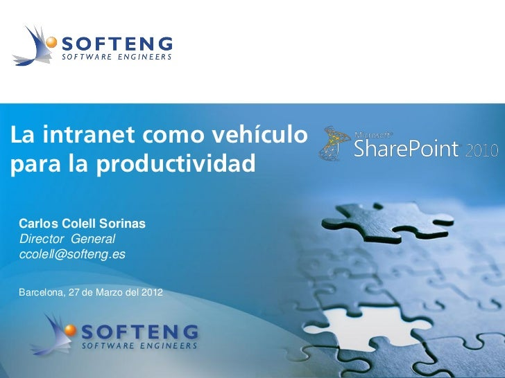 proyecto:La intranet como vehículopara la productividadCarlos Colell SorinasDirector Generalccolell@softeng.esBarcelona, 2...