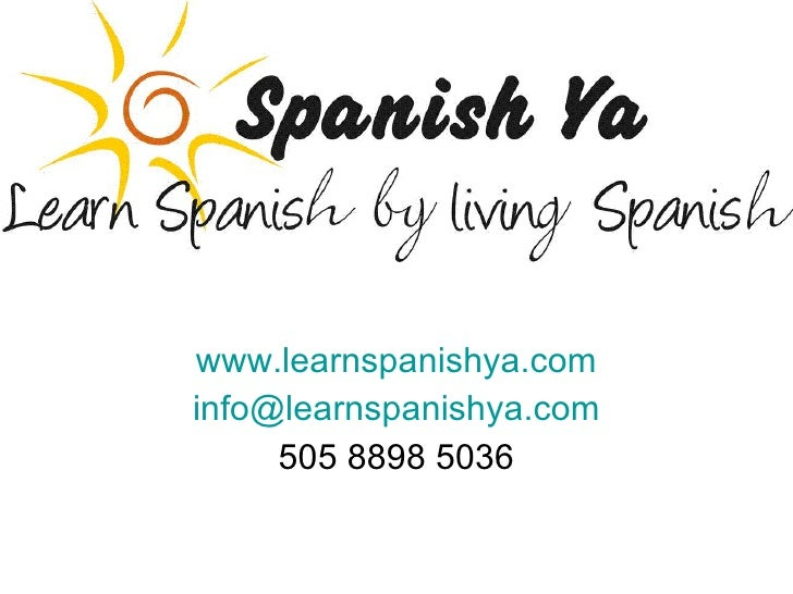 www.learnspanishya.com [email_address] 505 8898 5036