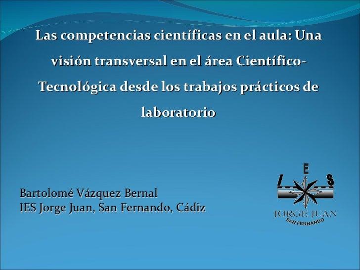 C1-Las competencias científicas en el aula: una visión transversal en el área científico-tecnológica desde los trabajos prácticos de laboratorio.