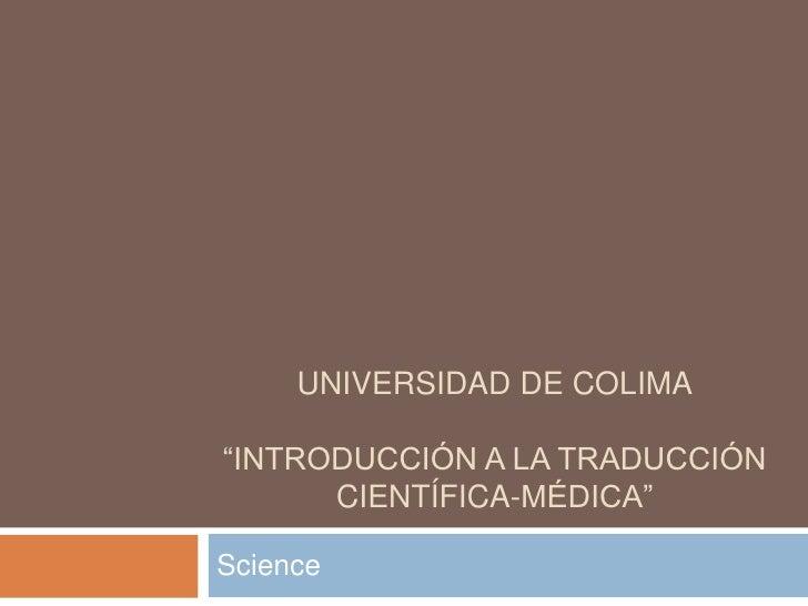 """Universidad de colima""""Introducción a la traducción científica-médica""""<br />Science<br />"""