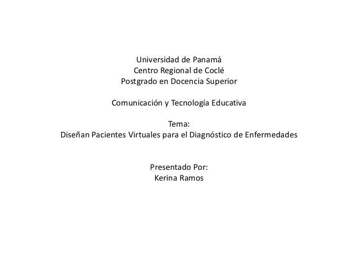 Universidad de Panamá<br />Centro Regional de Coclé<br />Postgrado en Docencia Superior<br />Comunicación y Tecnología Edu...