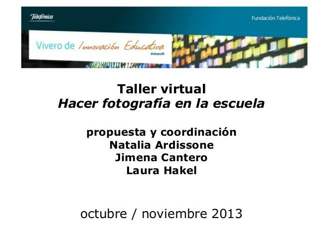 Taller virtual Hacer fotografía en la escuela propuesta y coordinación Natalia Ardissone Jimena Cantero Laura Hakel  octub...