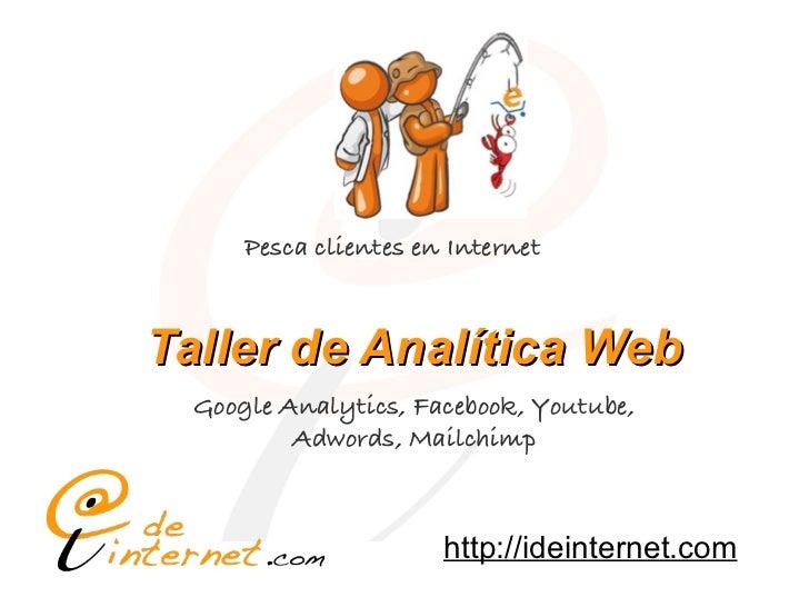 Pesca clientes en Internet             Taller de Analítica Web                    Google Analytics, Facebook, Youtube,    ...