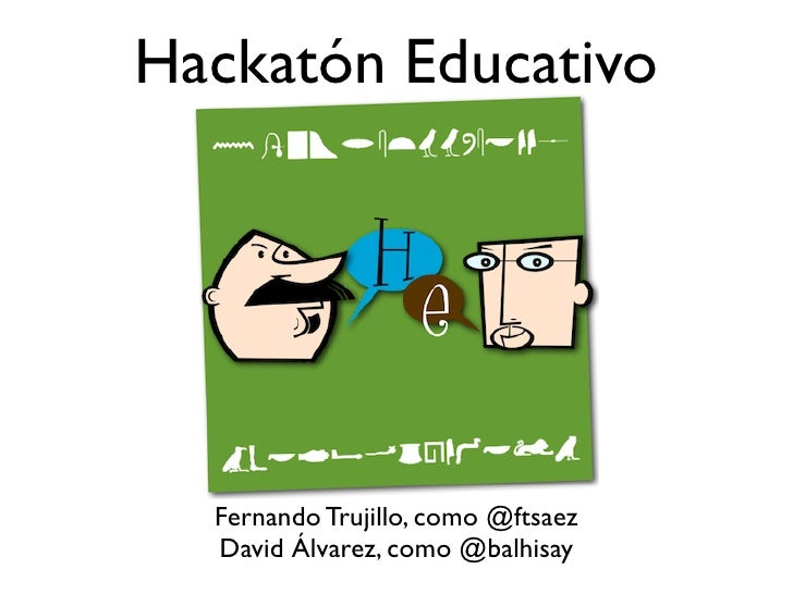 Hackatón Educativo  Fernando Trujillo, como @ftsaez  David Álvarez, como @balhisay