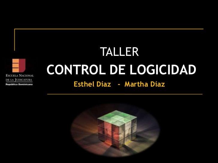 TALLER <br /> CONTROL DE LOGICIDAD<br />Esthel Díaz   -  Martha Díaz                <br />