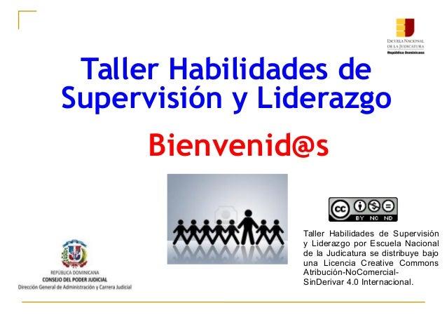 Taller Habilidades de Supervisión y Liderazgo Bienvenid@s Taller Habilidades de Supervisión y Liderazgo por Escuela Nacion...