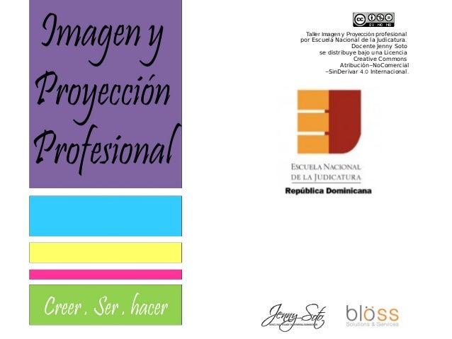 Taller Imagen y Proyección profesional .por Escuela Nacional de la Judicatura Docente Jenny Soto se distribuye bajo una Li...