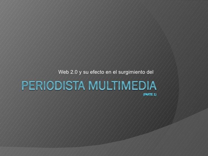 """Web 2.0 y su impacto en el surgimiento del """"Periodista Multimedia"""" (Parte 1)"""