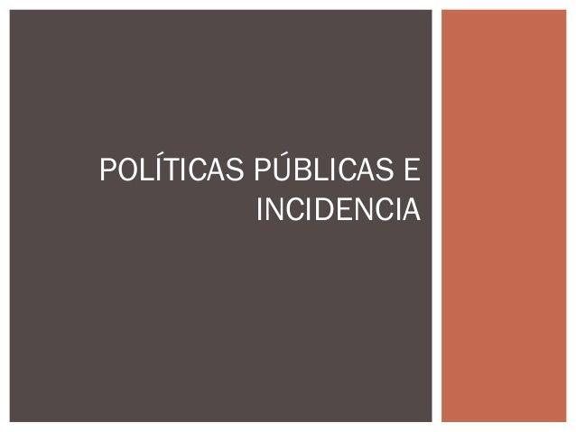 Presentación taller sobre incidencia y pp marzo 2013