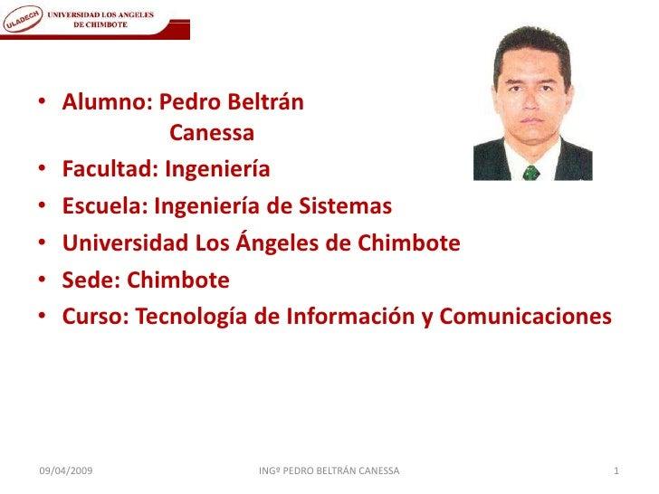 • Alumno: Pedro Beltrán              Canessa • Facultad: Ingeniería • Escuela: Ingeniería de Sistemas • Universidad Los Án...
