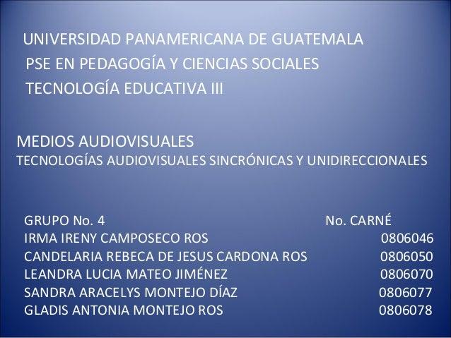 UNIVERSIDAD PANAMERICANA DE GUATEMALA PSE EN PEDAGOGÍA Y CIENCIAS SOCIALES TECNOLOGÍA EDUCATIVA III MEDIOS AUDIOVISUALES T...