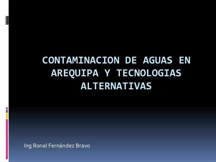 CONTAMINACION DE AGUAS EN       AREQUIPA Y TECNOLOGIAS            ALTERNATIVASIng Ronal Fernández Bravo