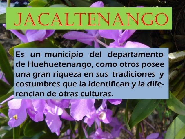 JACALTENANGO Es un municipio del departamento de Huehuetenango, como otros posee una gran riqueza en sus tradiciones y cos...