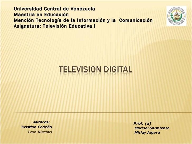 Autores:  Kristian Cedeño Ivan Ricciari Universidad Central de Venezuela Maestría en Educación  Mención Tecnología de la I...