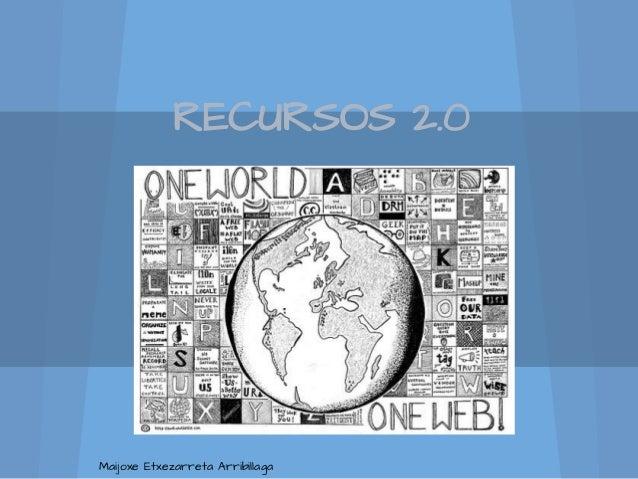 RECURSOS 2.0 Maijoxe Etxezarreta Arribillaga