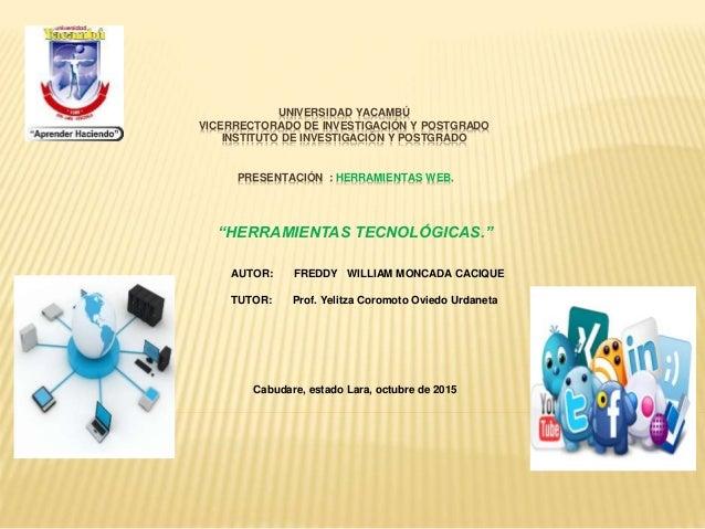 UNIVERSIDAD YACAMBÚ VICERRECTORADO DE INVESTIGACIÓN Y POSTGRADO INSTITUTO DE INVESTIGACIÓN Y POSTGRADO PRESENTACIÓN : HERR...