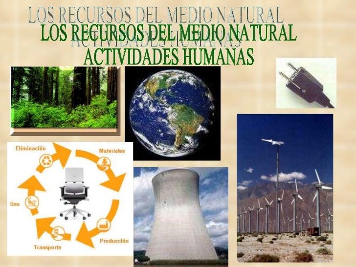 LOS RECURSOS DEL MEDIO NATURAL ACTIVIDADES HUMANAS