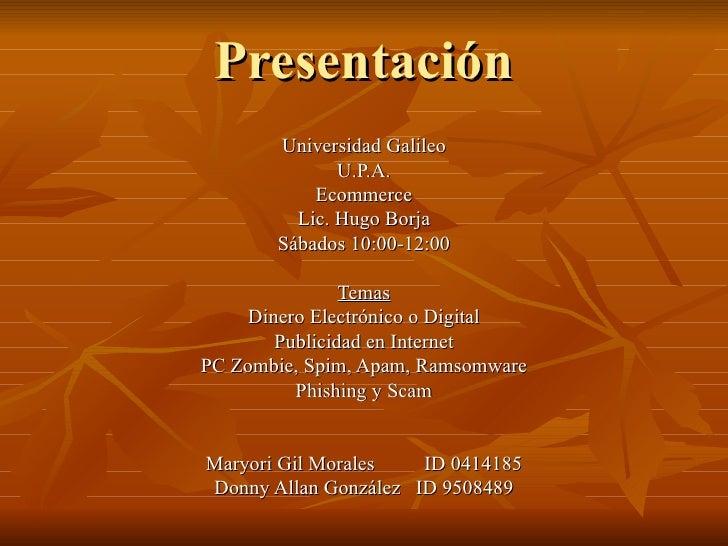 Presentación Universidad Galileo U.P.A. Ecommerce Lic. Hugo Borja Sábados 10:00-12:00 Temas Dinero Electrónico o Digital P...