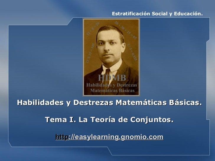 Estratificación Social y Educación.   Habilidades y Destrezas Matemáticas Básicas. Tema I. La Teoría de Conjuntos . http :...