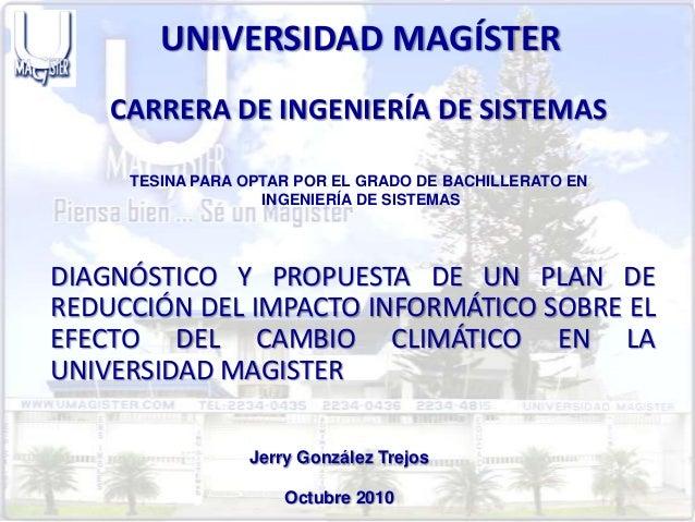 DIAGNÓSTICO Y PROPUESTA DE UN PLAN DE REDUCCIÓN DEL IMPACTO INFORMÁTICO SOBRE EL EFECTO DEL CAMBIO CLIMÁTICO EN LA UNIVERSIDAD MAGISTER