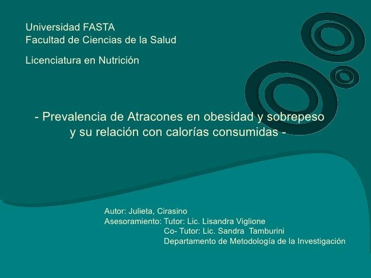 Universidad FASTA Facultad de Ciencias de la Salud  Licenciatura en Nutrición       - Prevalencia de Atracones en obesidad...