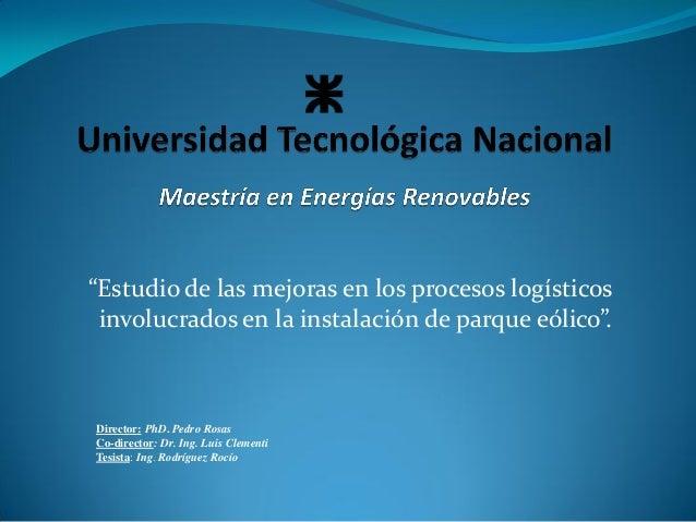 """""""Estudio de las mejoras en los procesos logísticos involucrados en la instalación de parque eólico"""". Director: PhD. Pedro ..."""