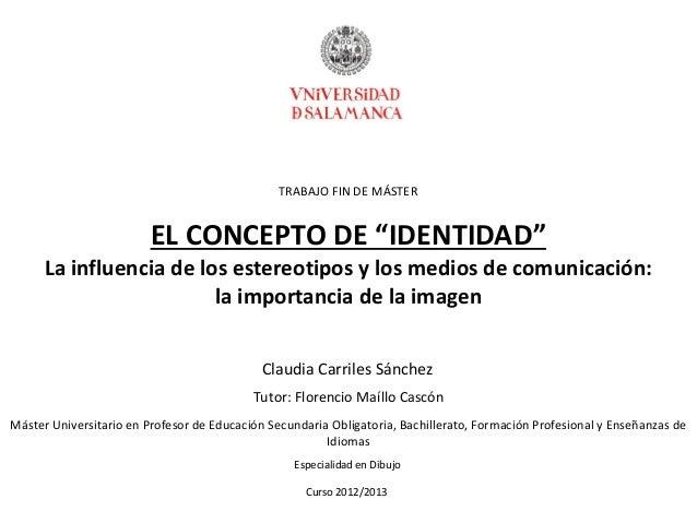 """TRABAJO FIN DE MÁSTEREL CONCEPTO DE """"IDENTIDAD""""La influencia de los estereotipos y los medios de comunicación:la importanc..."""