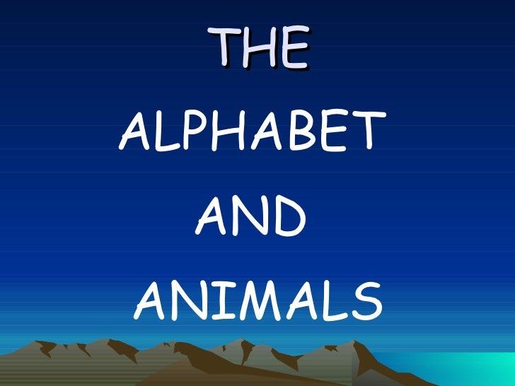 THE <ul><li>ALPHABET  </li></ul><ul><li>AND  </li></ul><ul><li>ANIMALS </li></ul>