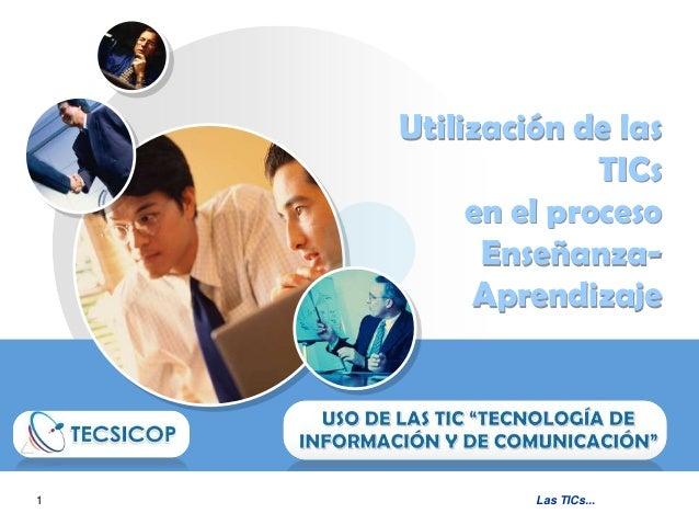 Utilización de las TICs en el proceso EnseñanzaAprendizaje  1  Las TICs...  LOGO