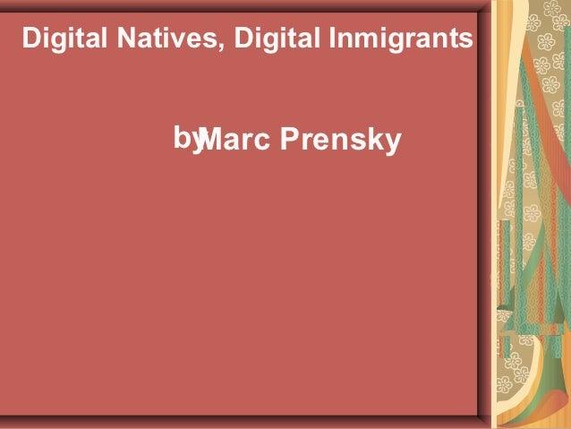 Digital Natives, Digital Inmigrants           by            Marc Prensky