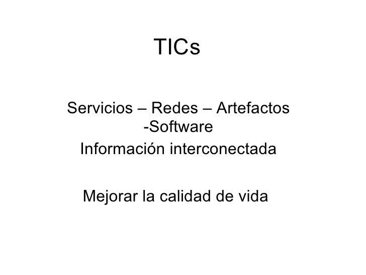 TICs Servicios – Redes – Artefactos -Software Información interconectada Mejorar la calidad de vida