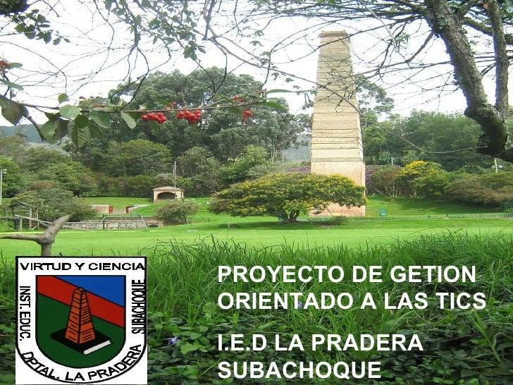 PROYECTO DE GETION ORIENTADO A LAS TICS I.E.D LA PRADERA SUBACHOQUE