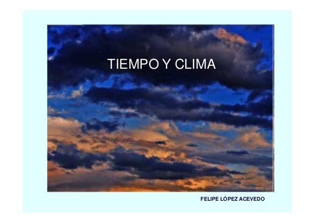 TIEMPO Y CLIMA            FELIPE LÓPEZ ACEVEDO