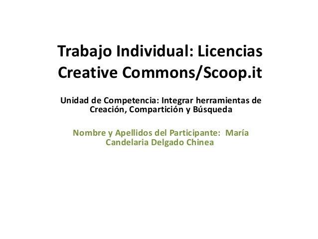Trabajo Individual: Licencias Creative Commons/Scoop.it Unidad de Competencia: Integrar herramientas de Creación, Comparti...