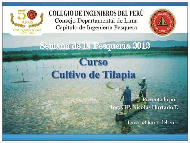 Semana de la Pesquería 2012                               Presentado por:                 Ing. CIP. Nicolás Hurtado T.    ...