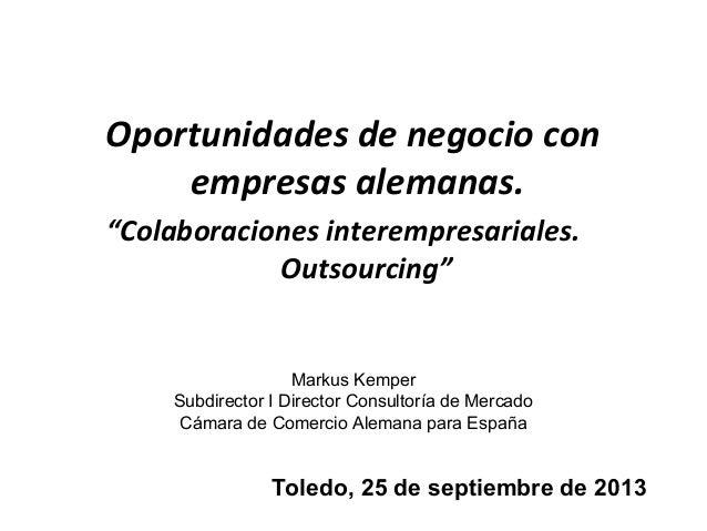 """Oportunidades de negocio con empresas alemanas. """"Colaboraciones interempresariales. Outsourcing"""" Markus Kemper Subdirector..."""