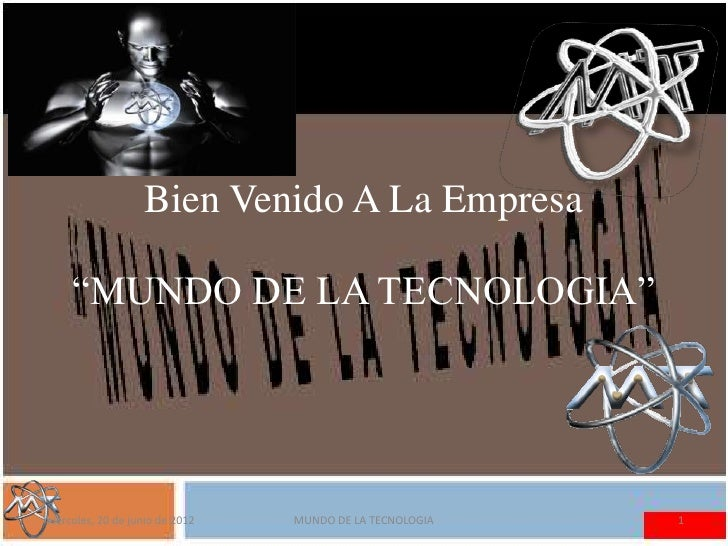 "Bien Venido A La Empresa     ""MUNDO DE LA TECNOLOGIA""miércoles, 20 de junio de 2012   MUNDO DE LA TECNOLOGIA   1"
